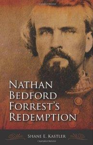 <i>Nathan Bedford Forrest's Redemption</i> by Shane E. Kastler